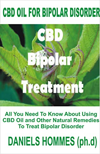 CBD OIL FOR BIPOLAR DISORDER: Treating & Managing Bipolar Disease with Cannabis and Hemp Oil (English Edition) (Dummies Für Kindle Fire)