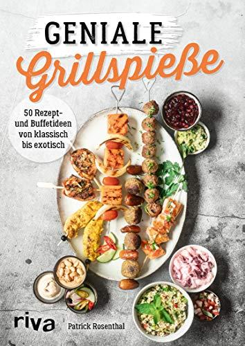 Geniale Grillspieße: 50 Rezept- und Buffetideen von klassisch bis exotisch