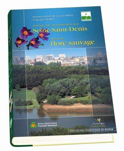 La biodiversité du département de la Seine-Saint-Denis : Atlas de la flore sauvage
