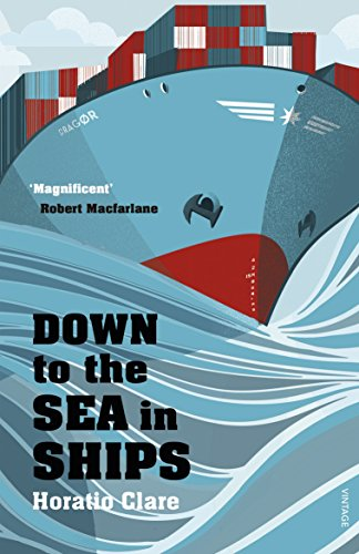 Down To The Sea In Ships: Of Ageless Oceans and Modern Men por Horatio Clare