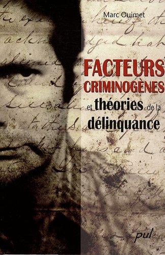 Facteurs criminogènes et théories de la délinquance par Marc Ouimet