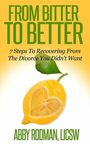 From bitter to better 7 steps to recovering from the divorce you from bitter to better 7 steps to recovering from the divorce you didnt fandeluxe Gallery