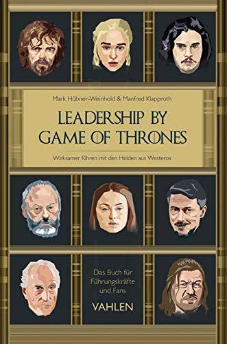 Leadership by Game of Thrones: Wirksamer führen mit den Helden von Westeros