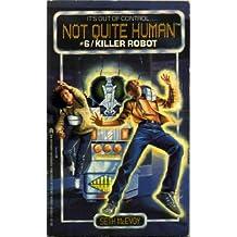 Killer Robot (Not Quite Human)