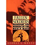 [(Fallen Soldiers: Reshaping the Memory of the World Wars)] [Author: George L. Mosse] published on (April, 1994)