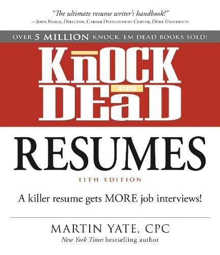 Knock 'em Dead Resumes 11th Edition: A killer resume gets more job interviews!