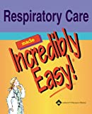 Respiratory Care Made Incredibly Easy! (Incredibly Easy! Series (R))