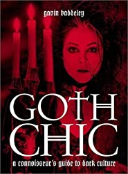 Goth Chic: A Connoisseur's Guide to Dark Culture by Gavin Baddeley (2002-08-31)