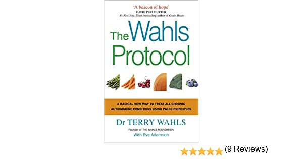 The Wahls Protocol: A Radical New Way to Treat All Chronic Autoimmune  Conditions Using Paleo Principles (English Edition)