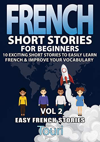 Couverture du livre French Short Stories for Beginners: 10 Exciting Short Stories to Easily Learn French & Improve Your Vocabulary (Easy French Stories t. 2)