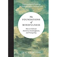 The Foundations of Mindfulness: How to Cultivate Attention, Good Judgment, and Tranquility (English Edition)