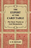 The Expert at the Card Table - The Classic Treatise on Card Manipulation by S. W. Erdnase (2014-08-20)