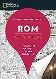 NATIONAL GEOGRAPHIC City-Atlas Rom. Highlights, Genuss, Kultur, Shopping. Reiseführer, Stadtplan und Faltkarte in einem -