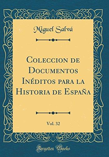 Coleccion de Documentos Inéditos para la Historia de España, Vol. 32 (Classic Reprint) por Miguel Salvá
