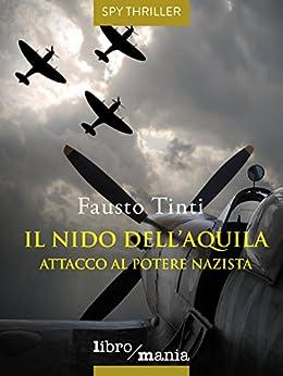 Il nido dell'Aquila: Attacco al potere nazista di [Tinti, Fausto]
