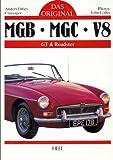 Das Original: MGB, MGC und V8. GT und Roadster