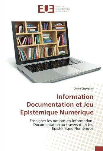 Information Documentation et Jeu epistemique Numerique: Enseigner les notions en Information-Documentation au travers d'un Jeu epistemique Numerique