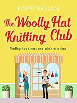 The Woolly Hat Knitting Club: A gorgeous, uplifting romantic comedy by [Dolan, Poppy]