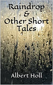 Raindrop & Other Short Tales by [Holl, Albert]
