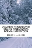 Complex Numbers The Higher Dimensional Forms - 2nd Edition: Spinor Algebra