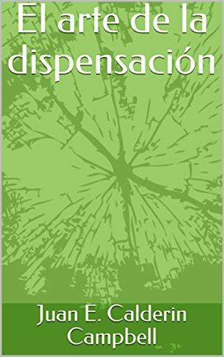 El arte de la dispensación por Juan E. Calderin Campbell