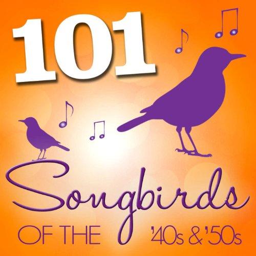 101 Songbirds of the 40's & 50's