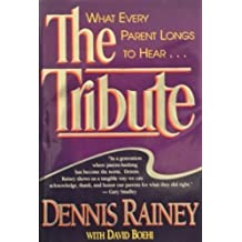 The Tribute: What Every Parent Longs to Hear-- by Dennis Rainey (1994-04-01)