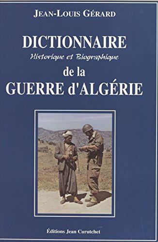 Dictionnaire historique et biographique de la guerre d'Algérie par Jean-Louis Gérard