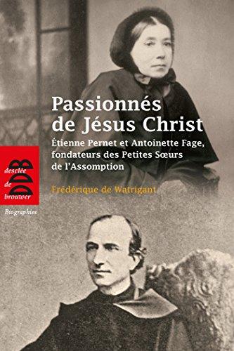 passionnes-de-jesus-christ-etienne-pernet-et-antoinette-fage-fondateurs-des-petites-soeurs-de-lassom