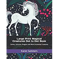 Large Print Magical Creatures Dot to Dot Book: Fairies, Unicorns, Dragons and More Enchanted Creatures (Dot to Dot For Adults)
