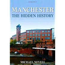 By Mike Nevell Manchester: The Hidden History [Paperback]