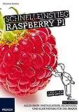 Schnelleinstieg Raspberry Pi: Installation, Bedienung, Programmierung und Elektronik