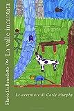 Scarica Libro LE AVVENTURE DI CARLY MURPHY La valle incantata (PDF,EPUB,MOBI) Online Italiano Gratis