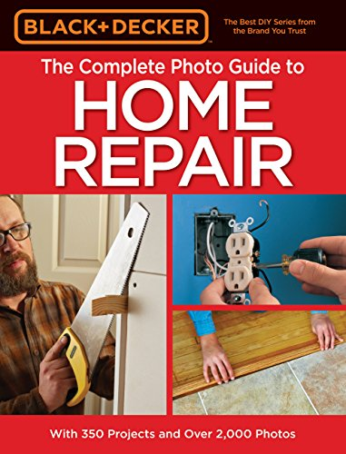 Black + Decker Complete Photo Guide to Home Repair - 4th Edition (Black + Decker Complete Guide To...) -