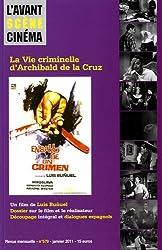 L'Avant-Scène Cinéma, N° 579, Janvier 2011 : La vie criminelle d'Archibald de la Cruz