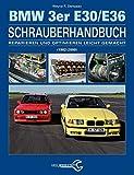 Das BMW 3er Schrauberhandbuch - Baureihen E30/E36: (1982-2000) - Reparieren und Optimieren leicht...