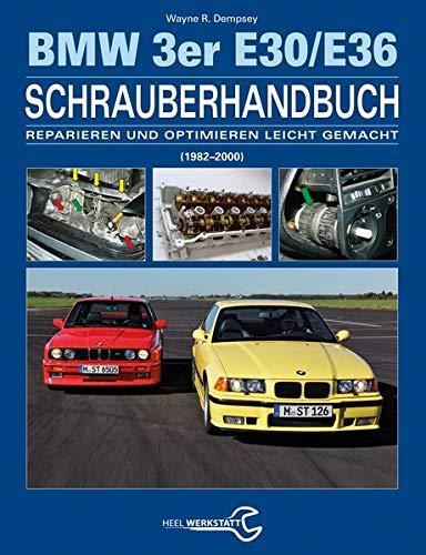 Das BMW 3er Schrauberhandbuch - Baureihen E30/E36: (1982-2000) - Reparieren und Optimieren leicht gemacht (E30-motor)