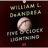 Five O'Clock Lightning: A Novel About Baseball, Politics, and Murder