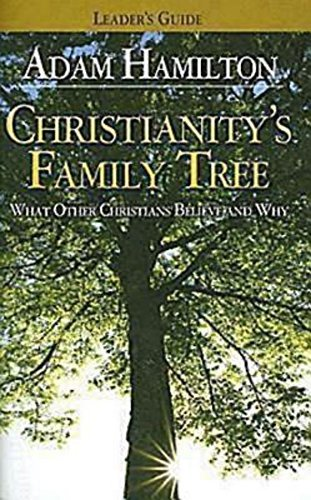 Christianity's Family Tree: What Other Christians Believe and Why - Leader's Guide by Adam Hamilton (2007-08-01)