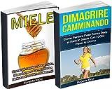 Dimagrire Camminando + Miele: Come Dimagrire Senza Dieta (BUNDLE): Come Perdere Peso, Stare in Salute e Aumentare La Bellezza Con Rimedi Naturali (Dimagrire, ... Peso, Alimentazione) (Italian Edition)