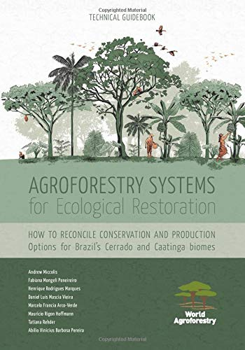 Agroforestry Systems for Ecological Restoration: How to reconcile conservation and production: Options for Brazil's Cerrado and Caatinga biomes
