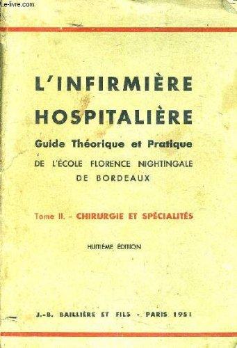 L'INFIRMIERE HOSPITALIERE GUIDE THEORIQUE ET PRATIQUE DE L'ECOLE FLORENCE NIGHTINGALE DE BORDEAUX - TOME 2 CHIRURGIE ET SPECIALITES - CHIRURGIEZ OBSTETRIQUE PUERICULTURE ET MEDECINE INFANTILE OTO RHINO LARYNCOLOGIE OPHTAMOLOGIE PHYSIOTHERAPIE.