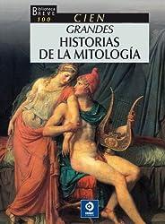 100 Grandes Historias de la Mitologia: Hazanas y Amores de Dioses y Hombres, en los Mas Prodigiosos Mitos de Occidente (Biblioteca Breve 100)
