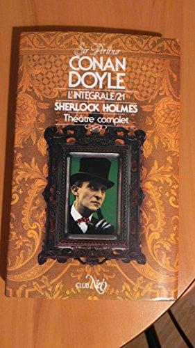 L'inntégrale n° 21 : Sherlock Holmes, Théâtre complet