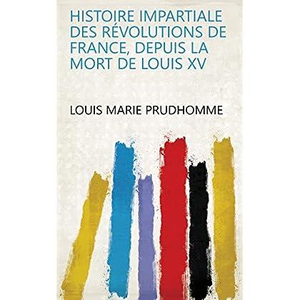Histoire impartiale des révolutions de France, depuis la mort de Louis XV