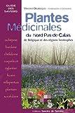 Plantes médicinales : du Nord-Pas-de-Calais, de Belgique et des régions limitrophes : récolter, utiliser, protéger