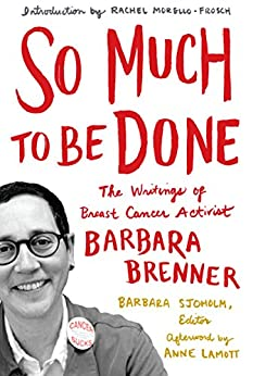 So Much to Be Done: The Writings of Breast Cancer Activist Barbara Brenner di [Brenner, Barbara]