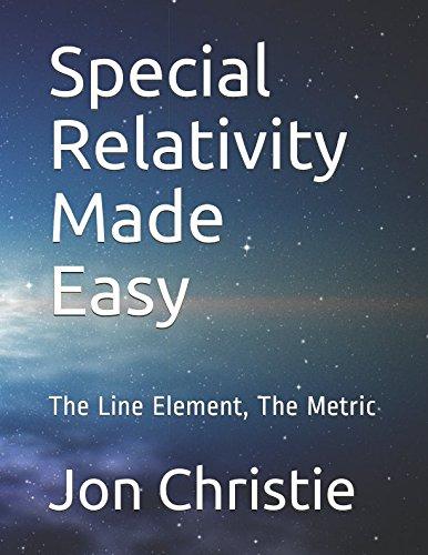 Special Relativity Made Easy: The Line Element, The Metric por Mr. Jon Rod Christie