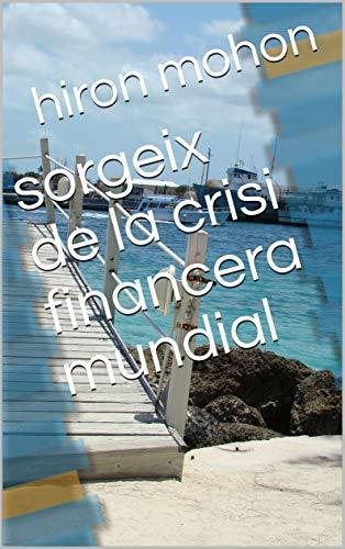 sorgeix de la crisi financera mundial (Catalan Edition) por hiron  mohon