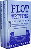 #7: Plot Writing: Step-by-Step | 2 Manuscripts in 1 Book | Essential Plot Ideas, Plot Hooks and Plot Structure Tricks Any Writer Can Learn (Writing Best Seller 15)